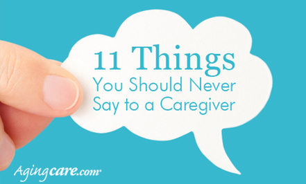 11 Things You Should Never Say To >> 11 Things You Should Never Say To A Caregiver By Onelegacy Com
